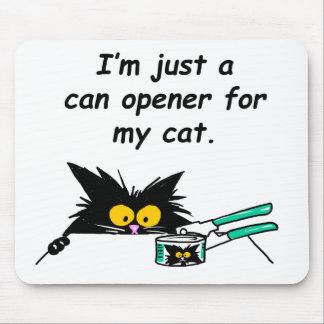 JUST A CAN OPENER FOR MY CAT MOUSE PAD