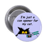 JUST A CAN OPENER FOR MY CAT PINBACK BUTTON