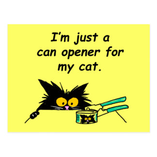 JUST A CAN OPENER FOR MY CAT POSTCARD