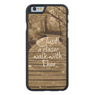 Just a Closer Walk with Thee Carved® Maple iPhone 6 Case