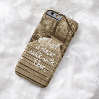 Just a Closer Walk with Thee Christian Hymn Barely There iPhone 6 Case