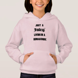 Just a Fairy Living in a Human Body, Girls Hoodie