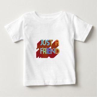 Just A Friend Baby T-Shirt