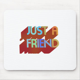 Just A Friend Mouse Pad