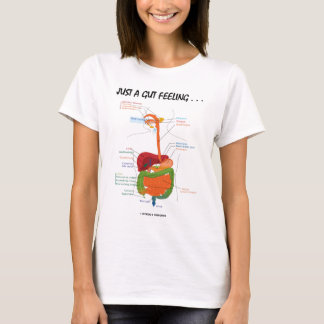 Just A Gut Feeling... (Digestive System Humor) T-Shirt