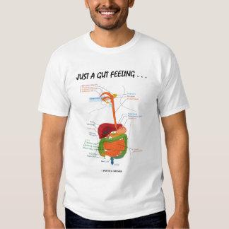 Just A Gut Feeling.... (Digestive System) Shirt
