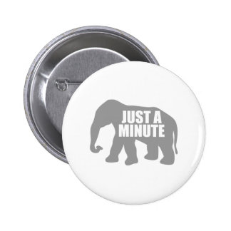 Just a minute. Grey Elephant Pinback Button