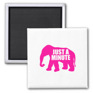 Just a minute. Pink Elephant Magnet