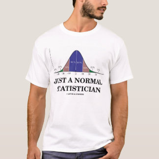 Just A Normal Statistician (Stats Humor) T-Shirt