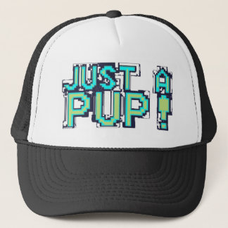 just a pup! trucker hat