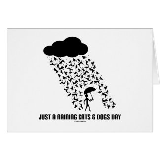 Just A Raining Cats And Dogs Day Greeting Card