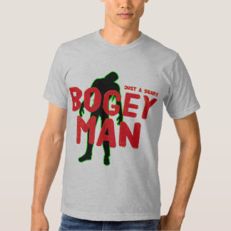 Just a Scary Bogey Man T-shirt