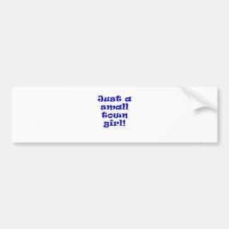 Just a Small Town Girl Bumper Sticker
