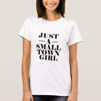 Just a Small Town Girl - Funny Women's T-Shirt