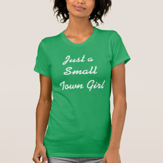 """Just a Small Town Girl"" t-shirt"