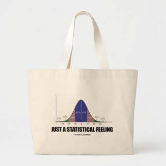 Just A Statistical Feeling (Statistical Humor) Large Tote Bag