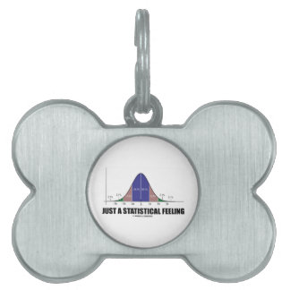 Just A Statistical Feeling (Statistical Humor) Pet Name Tag