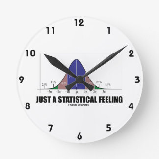 Just A Statistical Feeling (Statistical Humor) Round Clock