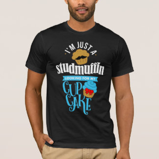Just a Stud Muffin Looking For My Cupcake Funny T-Shirt