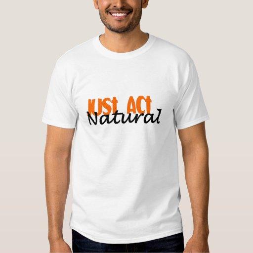 Just Act Natural Shirt