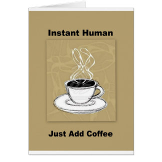 Just Add Coffee Instant Human Card