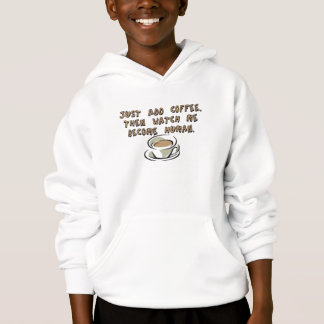 Just add coffee. Then watch me become human. Hoodie