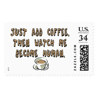 Just add coffee. Then watch me become human. Postage