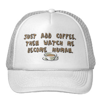 Just add coffee. Then watch me become human. Trucker Hat