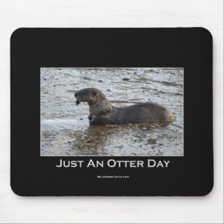 Just an Otter Day Gifts Mouse Pad