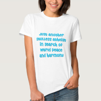 Just another atheist in search of world peace tee shirt