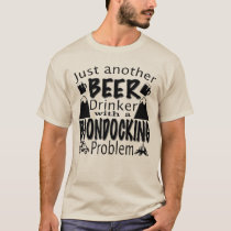 Just Another Beer Drinker w/ A Boondocking Problem T-Shirt