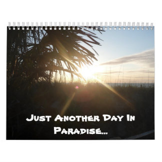 Just Another Day in Paradise 2013 Calander Calendar