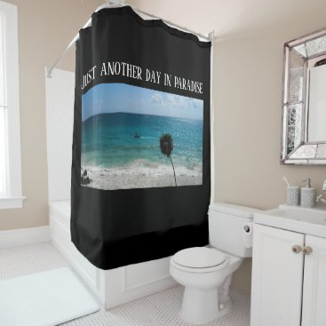 Beach Themed Just Another Day Tropical Ocean - Shower Curtain