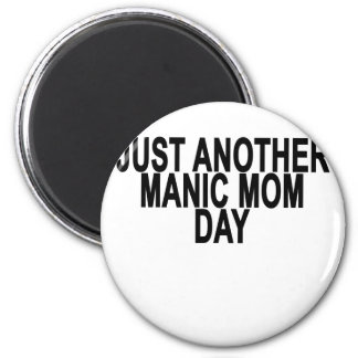 Just Another Manic Mom Day . Magnet