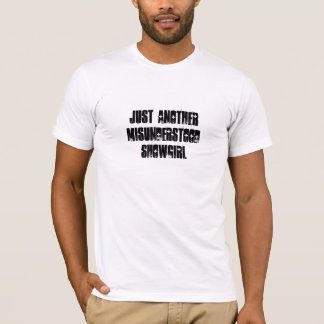 JUST ANOTHER MISUNDERSTOOD SHOWGIRL T-Shirt