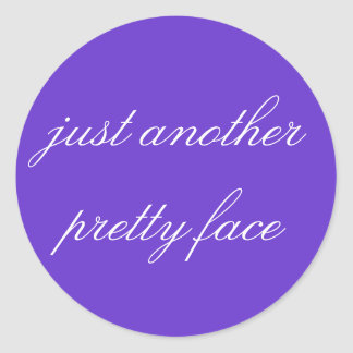just another pretty face classic round sticker