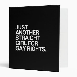 JUST ANOTHER STRAIGHT GIRL FOR GAY RIGHTS -.png 3 Ring Binders