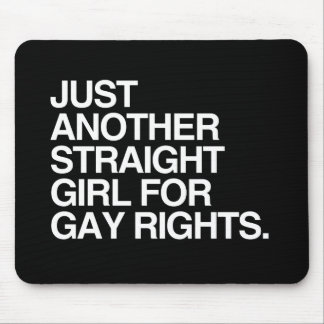 JUST ANOTHER STRAIGHT GIRL FOR GAY RIGHTS -.png Mousepad
