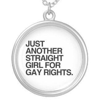 JUST ANOTHER STRAIGHT GIRL FOR GAY RIGHTS -.png Pendant