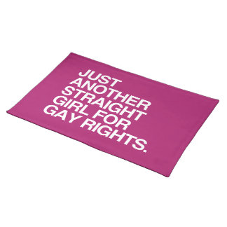 JUST ANOTHER STRAIGHT GIRL FOR GAY RIGHTS -.png Placemats