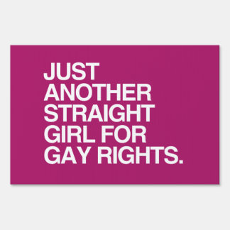JUST ANOTHER STRAIGHT GIRL FOR GAY RIGHTS -.png Signs