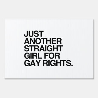 JUST ANOTHER STRAIGHT GIRL FOR GAY RIGHTS -.png Yard Signs
