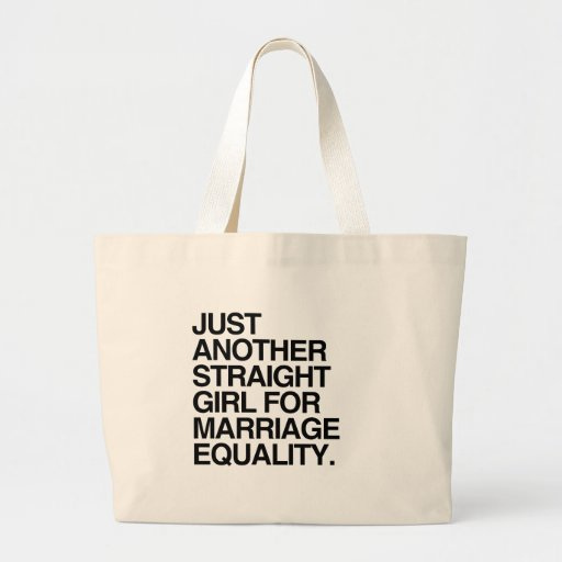 JUST ANOTHER STRAIGHT GIRL FOR MARRIAGE EQUALITY - TOTE BAGS