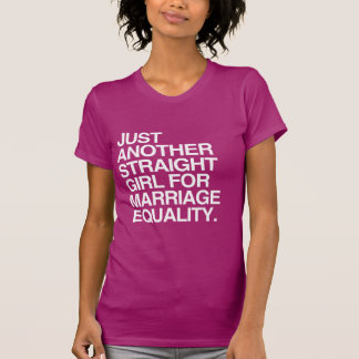 JUST ANOTHER STRAIGHT GIRL FOR MARRIAGE EQUALITY - T-SHIRTS