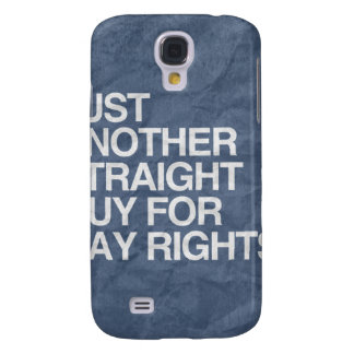 JUST ANOTHER STRAIGHT GUY FOR GAY RIGHTS -.png Samsung Galaxy S4 Cover