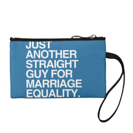 JUST ANOTHER STRAIGHT GUY FOR MARRIAGE EQUALITY CHANGE PURSES