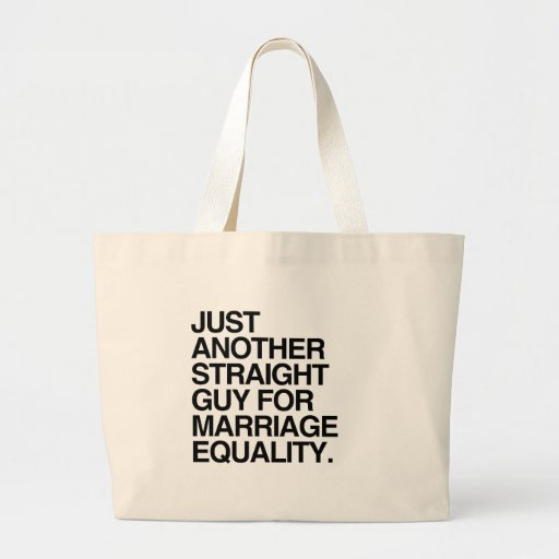 JUST ANOTHER STRAIGHT GUY FOR MARRIAGE EQUALITY -. TOTE BAG