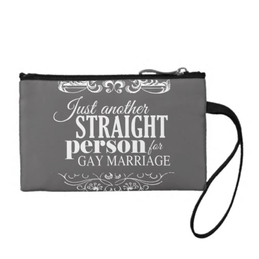 JUST ANOTHER STRAIGHT PERSON FOR GAY MARRIAGE COIN PURSES