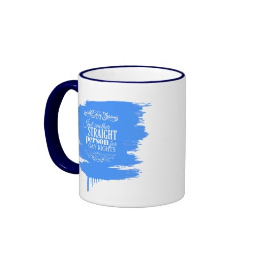 JUST ANOTHER STRAIGHT PERSON FOR GAY RIGHTS -.png Mug