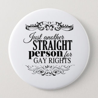 JUST ANOTHER STRAIGHT PERSON FOR GAY RIGHTS -.png Pinback Button
